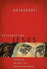 Resurrecting Jesus : Embodying the Spirit of a Revolutionary Mystic by...