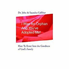 I Was an Orphan and You've Adopted Me! by Saundra Galliher and John Galliher...