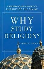 Why Study Religion? : Understanding Humanity's Pursuit of the Divine by Terry...