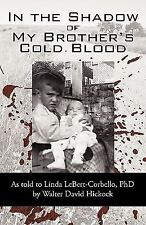 In the Shadow of My Brother's Cold Blood : As told to Linda Lebert-Corbello,...