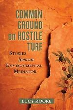 Common Ground on Hostile Turf: Stories from an Environmental Mediator-ExLibrary