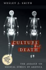 Culture of Death: The Assault on Medical Ethics in America, Smith, Wesley J., Ac