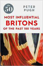 The 50 Most Influential Britons of the Past 100 Years, New, Pugh, Peter Book