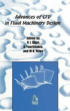 Advances of CFD in Fluid Machinery Design by Robin Elder, Martin Yates and...
