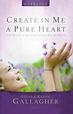 Create in Me a Pure Heart Workbook: Answers for Struggling Women by Gallagher,