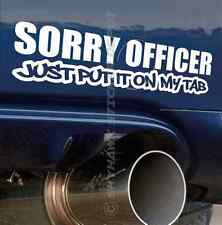 Sorry Officer Funny Bumper Sticker Vinyl Decal Sport Muscle Car Euro JDM Dope