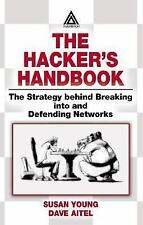 THE HACKER'S HANDBOOK: THE STRATEGY BEHIND BREAKING INTO A DEFEND ING NETWORKS,