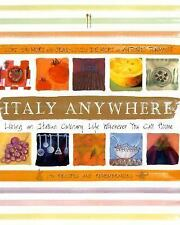 Italy Anywhere: Recipes and Ruminations on Cooking and Creating Northern Italian