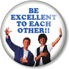 "BE EXCELLENT TO EACH OTHER 25mm 1"" Pin Button Badge Bill and Ted Keanu Reeves"