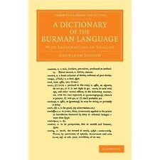 A Dictionary of the Burman Language : With Explanations in English by...