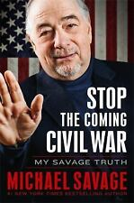 Stop the Coming Civil War: My Savage Truth - Savage, Michael - Hardcover