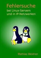 Fehlersuche Bei Linux Servern und in IP-Netzwerken by Mathias Weidner (2014,...