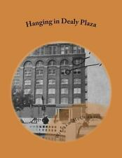 Hanging in Dealy Plaza : Murder Mystery by William McCurrach (2013, Paperback)
