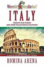 Where Did They Film That? Italy: Famous Film Scenes and Their Italian Locations