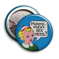 The Sex Pistols - Mummy whats a sex pistol? - Button Badge 25mm 1 inch Punk Rock