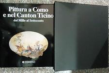 PITTURA A COMO E NEL CANTON TICINO dal 1000 al 1700, ed.CARIPLO 1994 + COFANETTO