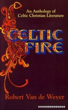 Weyer, Robert van de CELTIC FIRE, AN ANTHOLOGY OF CELTIC CHRISTIAN LITERATURE Pa