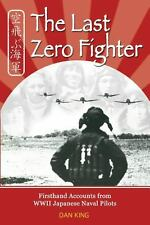 The Last Zero Fighter : Firsthand Accounts from WWII Japanese Naval Pilots by...