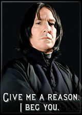 Harry Potter Professor Snape Give Me A Reason. I Beg You. Photo Magnet, NEW