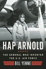 Hap Arnold: The General Who Invented the US Air Force, Yenne, Bill, New Books