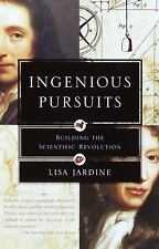 Ingenious Pursuits : Building the Scientific Revolution by Lisa Jardine...