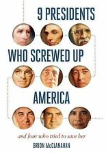 9 Presidents Who Screwed up America by Brion McClanahan (2016, Hardcover)