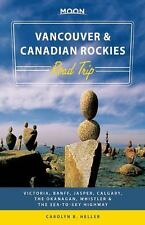 Moon Handbooks: Moon Vancouver and Canadian Rockies Road Trip : Victoria,...
