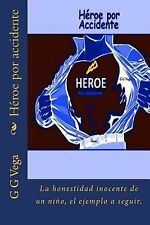 Heroe Por Accidente : La Honestidad de un Niño by G. Vega (2014, Paperback,...