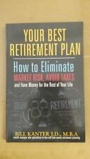 Your Best Retirement Plan : How to Eliminate Market Risk, Avoid Taxes and Have M