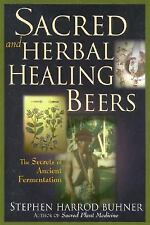 Sacred and Herbal Healing Beers : The Secrets of Ancient Fermentation by...