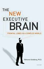 The New Executive Brain : Frontal Lobes in a Complex World by Elkhonon...