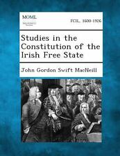 Studies in the Constitution of the Irish Free State by John Gordon Swift...