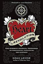 The Heart of the Revolution : The Buddha's Radical Teachings on Forgiveness, Co…