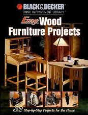 Black & Decker Easy Wood Furniture Projects: 32 Step-by-Step Projects for the Ho