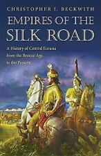 Empires of the Silk Road : A History of Central Eurasia from the Bronze Age...