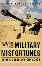 Military Misfortunes : The Anatomy of Failure in War by Eliot A. Cohen