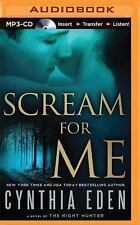 Scream for Me : A Novel of the Night Hunter by Cynthia Eden (2015, MP3 CD,...
