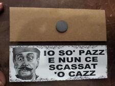 1 targa calamita 6,5x19 CM divertenti toto' napoli cartello io sono pazzo pazza