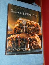 CHOCOLATE EPIPHANY BY FRANCOIS PAYARD FIRST EDITION 2008 BAKING WITH CHOCOLATE