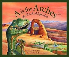 A Is for Arches : A Utah Alphabet by Rebecca Hall (2003, Hardcover)