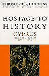 Hostage to History: Cyprus from the Ottomans to Kissinger, Christopher Hitchens,