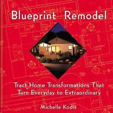 Blueprint Remodel: Tract Home Transformations That Turn Everyday to Extraordin..