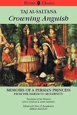 Crowning Anguish : Memoirs of a Persian Princess from the Harem to Modernity,...