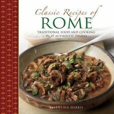 Classic Recipes of Rome : Traditional Food and Cooking in 25 Authentic Dishes...