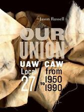 """""""Our Union"""": UAW CAW Local 27 from 1950 to 1990"""