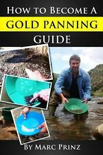 How to Become a Gold Panning Guide by Marc Prinz (2013, Paperback)