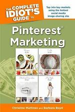 The Complete Idiot's Guide to Pinterest Marketing (Idiot's Guides), Boyd, Barbar