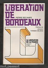 HISTOIRE. Libération de Bordeaux/ Pierre Becamps. Préface J.Delmas. 1re Edt 1974