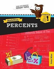 MathWise Percents : Skill Set Enrichment and Practice by Peter Wise (2014,...