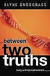 Between Two Truths Living Biblical Tensions Klyne Snodgrass Christianity God